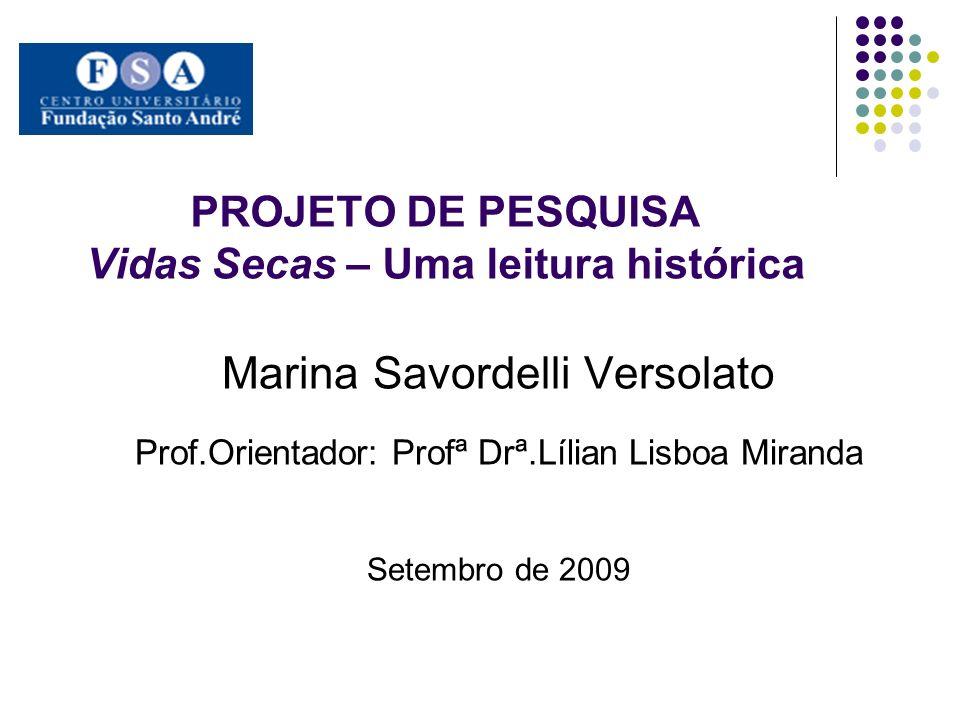 PROJETO DE PESQUISA Vidas Secas – Uma leitura histórica Marina Savordelli Versolato Prof.Orientador: Profª Drª.Lílian Lisboa Miranda Setembro de 2009