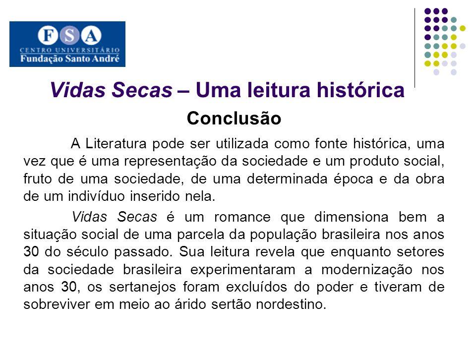 Vidas Secas – Uma leitura histórica Conclusão A Literatura pode ser utilizada como fonte histórica, uma vez que é uma representação da sociedade e um