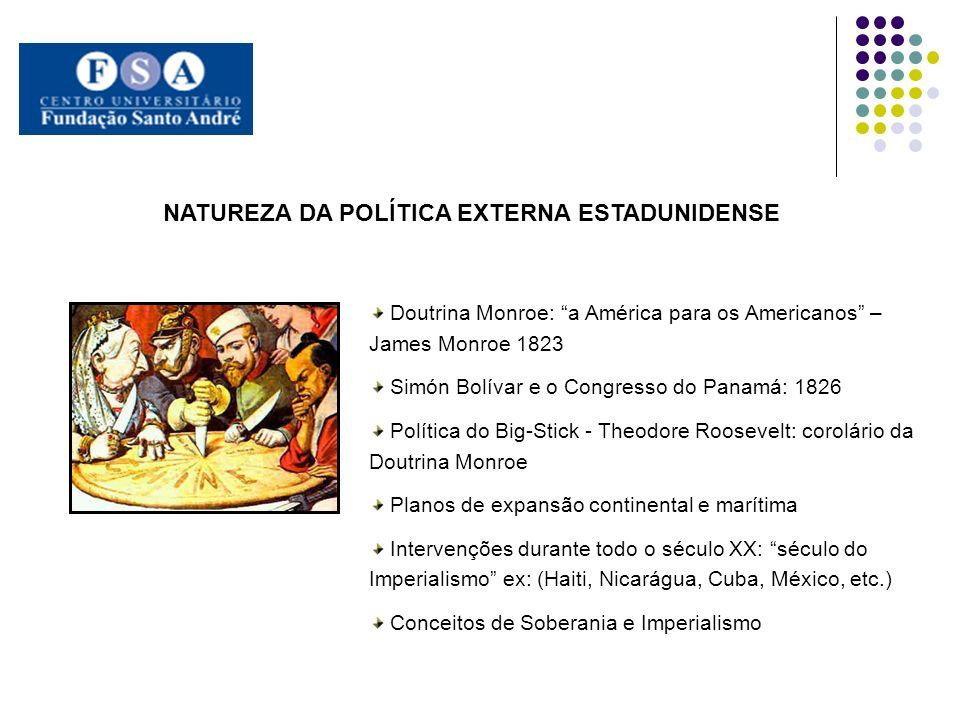 NATUREZA DA POLÍTICA EXTERNA ESTADUNIDENSE Doutrina Monroe: a América para os Americanos – James Monroe 1823 Simón Bolívar e o Congresso do Panamá: 18