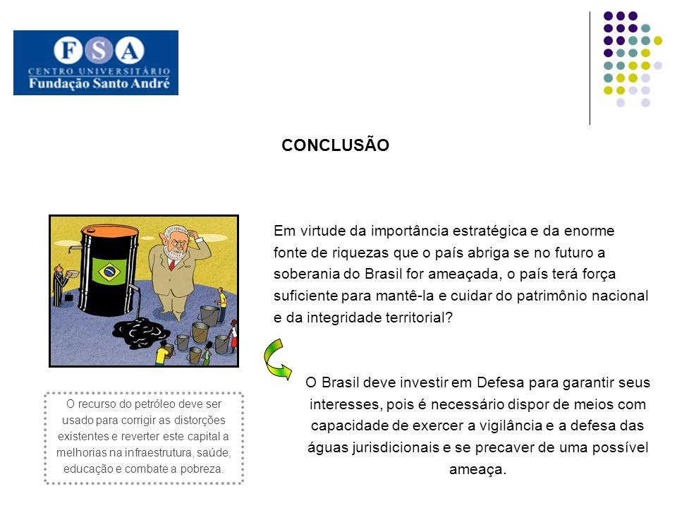 Em virtude da importância estratégica e da enorme fonte de riquezas que o país abriga se no futuro a soberania do Brasil for ameaçada, o país terá for