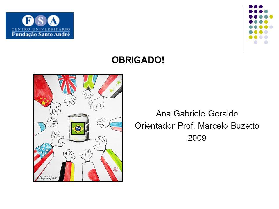 OBRIGADO! Ana Gabriele Geraldo Orientador Prof. Marcelo Buzetto 2009