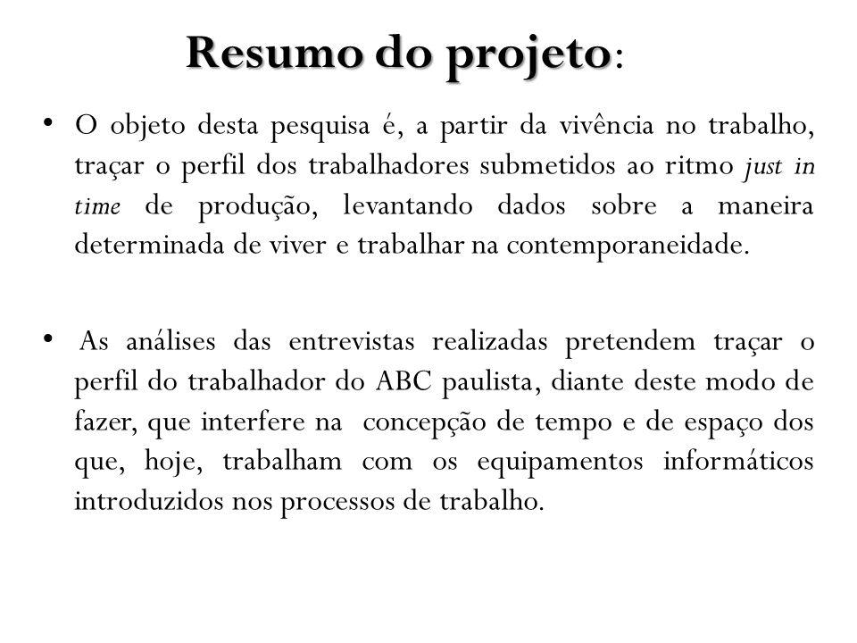 Resumo do projeto Resumo do projeto: O objeto desta pesquisa é, a partir da vivência no trabalho, traçar o perfil dos trabalhadores submetidos ao ritm