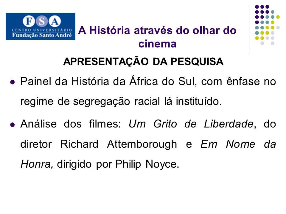 A História através do olhar do cinema APRESENTAÇÃO DA PESQUISA Painel da História da África do Sul, com ênfase no regime de segregação racial lá insti