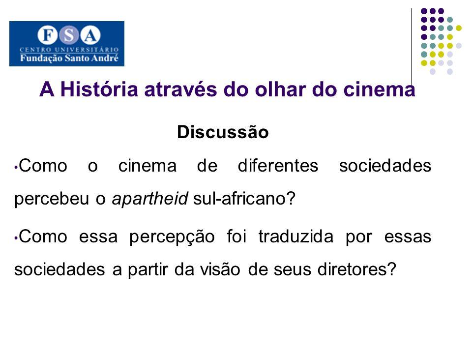 A História através do olhar do cinema Discussão Como o cinema de diferentes sociedades percebeu o apartheid sul-africano? Como essa percepção foi trad