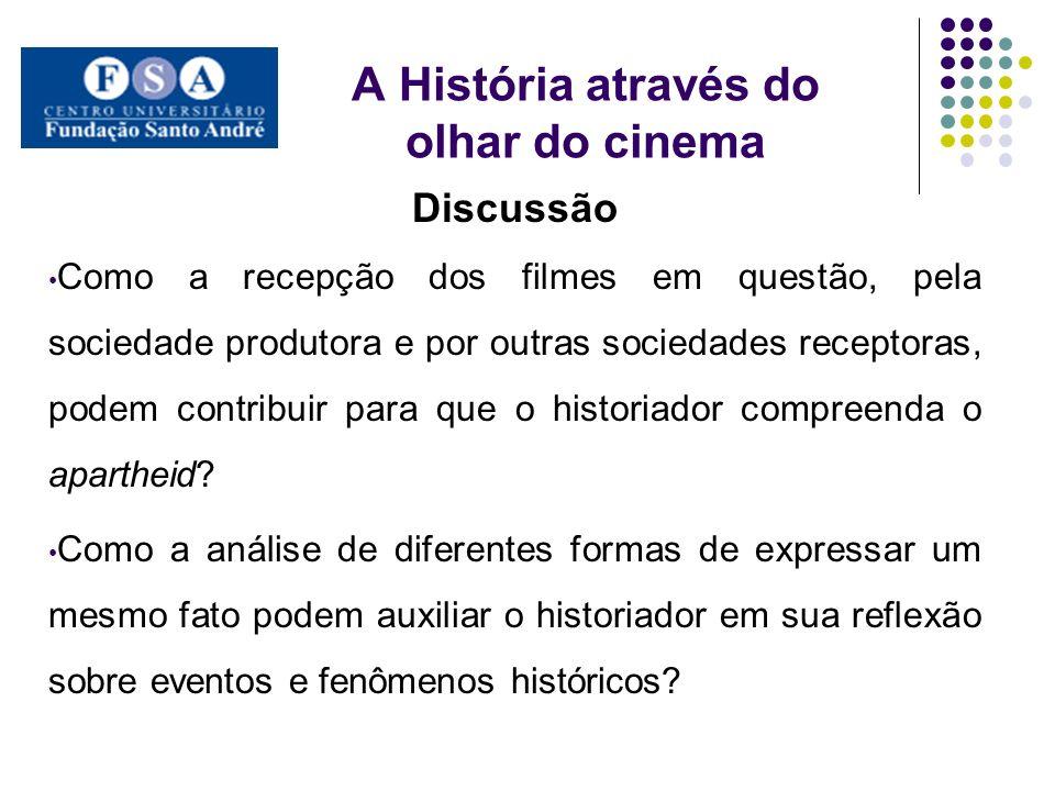 A História através do olhar do cinema Discussão Como a recepção dos filmes em questão, pela sociedade produtora e por outras sociedades receptoras, po
