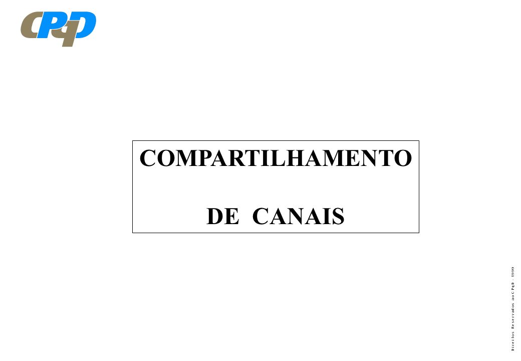 D i r e i t o s R e s e r v a d o s a o C P q D - 1 9 9 9 DISTRIBUIÇÃO DOS CANAIS NA BANDA A OU B LARGURA DE FAIXA DO CANAL RF DE VOZ: 30 kHz.