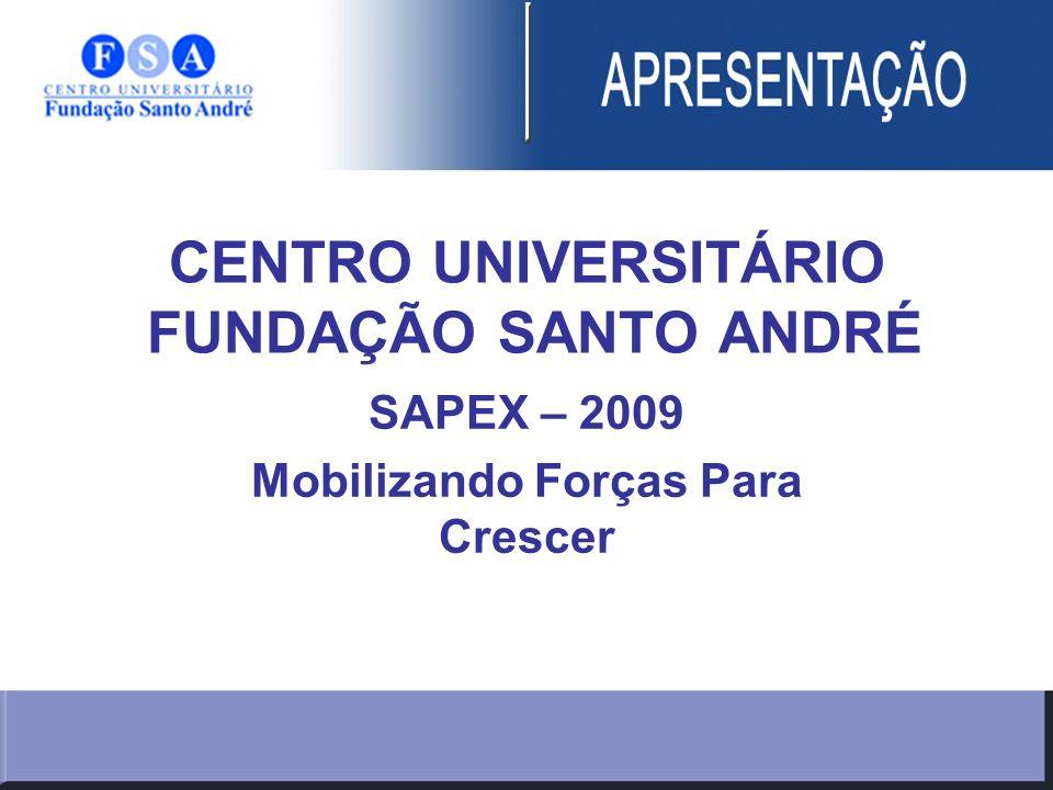 CENTRO UNIVERSITÁRIO FUNDAÇÃO SANTO ANDRÉ SAPEX – 2009 Mobilizando Forças Para Crescer