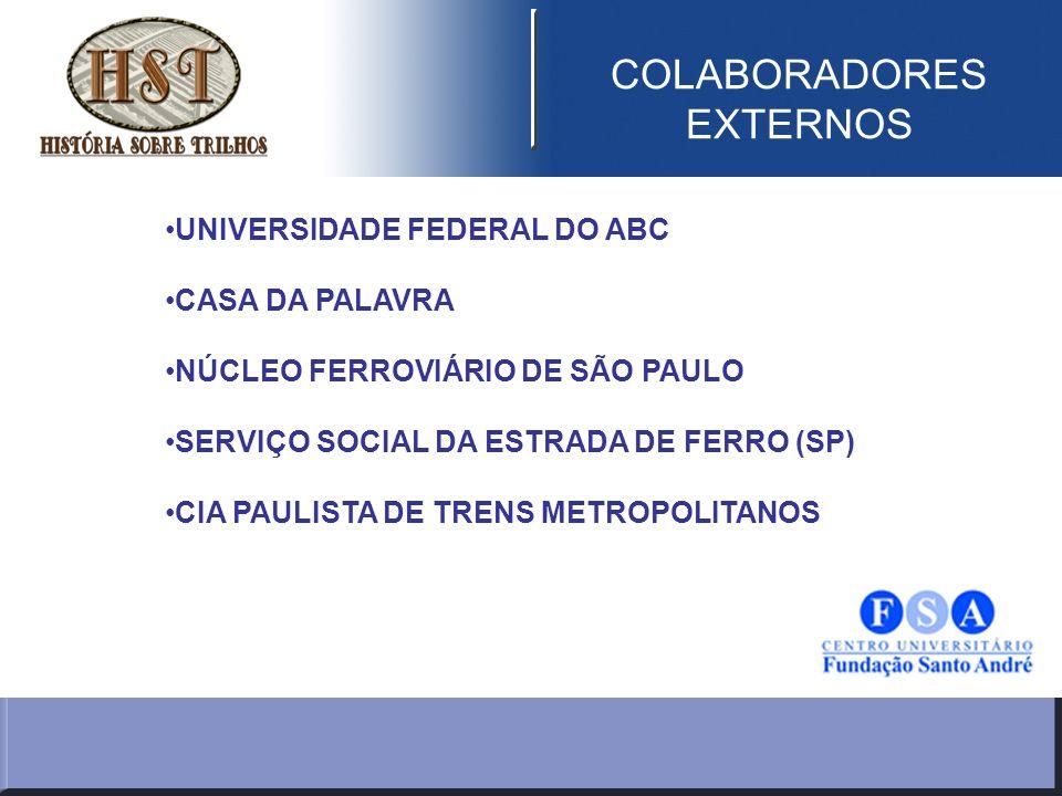 COLABORADORES EXTERNOS UNIVERSIDADE FEDERAL DO ABC CASA DA PALAVRA NÚCLEO FERROVIÁRIO DE SÃO PAULO SERVIÇO SOCIAL DA ESTRADA DE FERRO (SP) CIA PAULISTA DE TRENS METROPOLITANOS