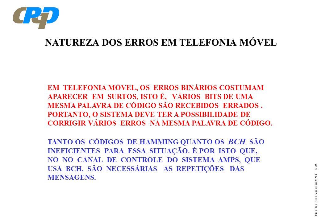 D i r e i t o s R e s e r v a d o s a o C P q D - 1 9 9 9 NATUREZA DOS ERROS EM TELEFONIA MÓVEL EM TELEFONIA MÓVEL, OS ERROS BINÁRIOS COSTUMAM APARECE