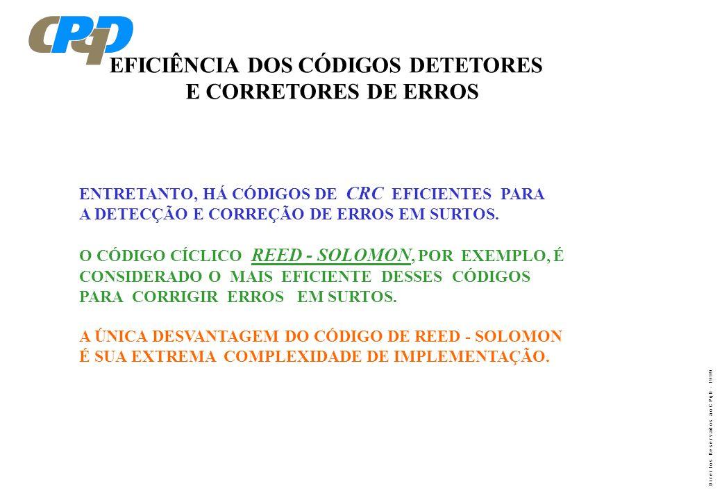D i r e i t o s R e s e r v a d o s a o C P q D - 1 9 9 9 EFICIÊNCIA DOS CÓDIGOS DETETORES E CORRETORES DE ERROS ENTRETANTO, HÁ CÓDIGOS DE CRC EFICIEN
