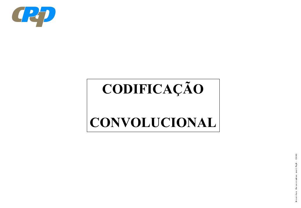 D i r e i t o s R e s e r v a d o s a o C P q D - 1 9 9 9 CODIFICAÇÃO CONVOLUCIONAL