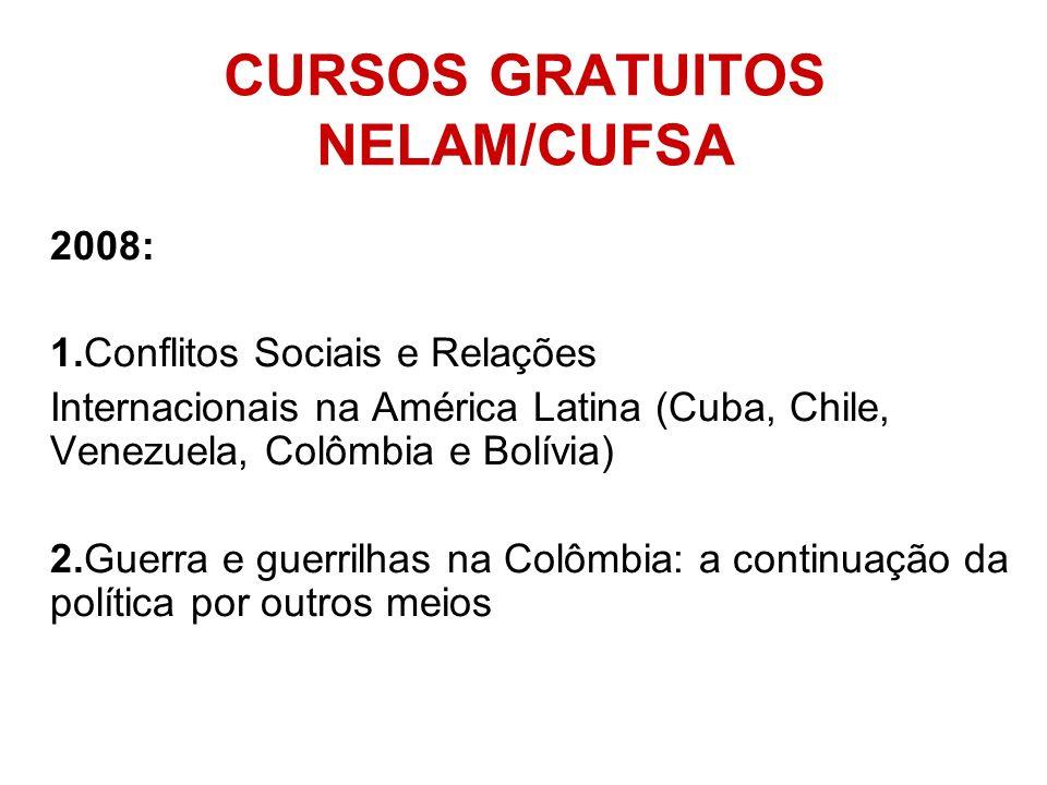 CURSOS GRATUITOS NELAM/CUFSA 2008: 1.Conflitos Sociais e Relações Internacionais na América Latina (Cuba, Chile, Venezuela, Colômbia e Bolívia) 2.Guer