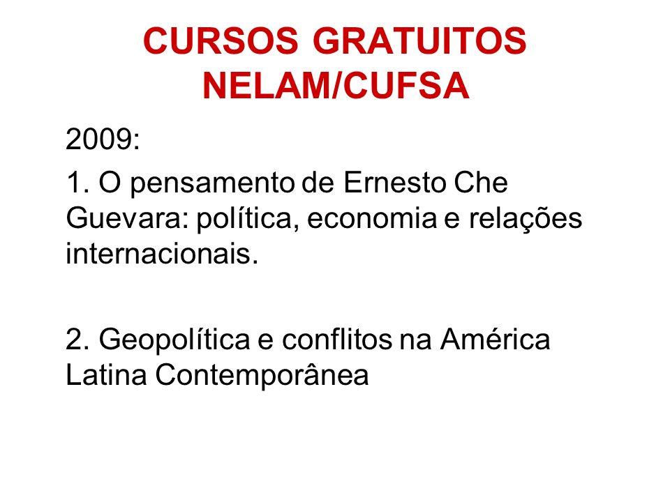 CURSOS GRATUITOS NELAM/CUFSA 2009: 1. O pensamento de Ernesto Che Guevara: política, economia e relações internacionais. 2. Geopolítica e conflitos na