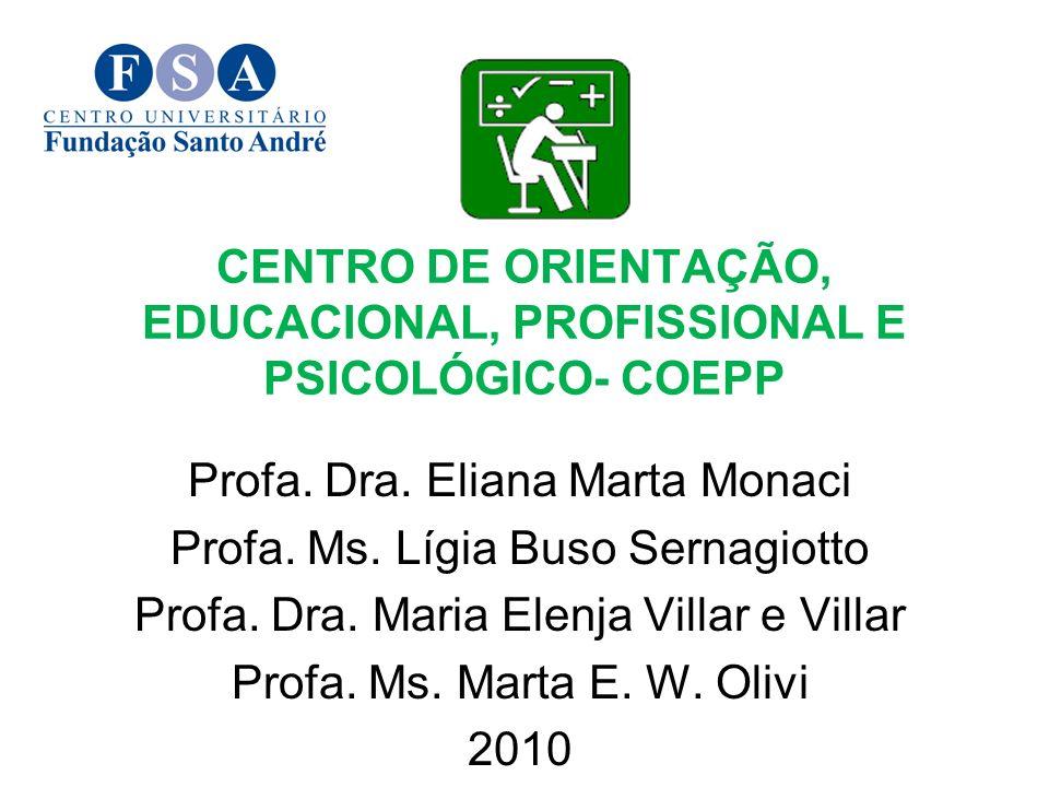 CENTRO DE ORIENTAÇÃO, EDUCACIONAL, PROFISSIONAL E PSICOLÓGICO- COEPP Profa. Dra. Eliana Marta Monaci Profa. Ms. Lígia Buso Sernagiotto Profa. Dra. Mar