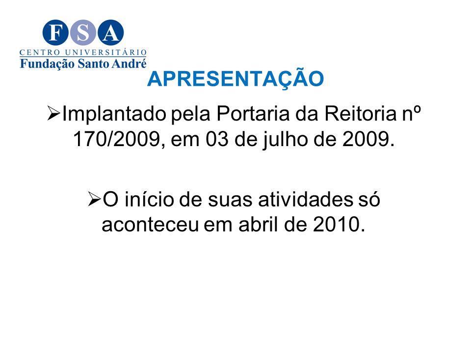 APRESENTAÇÃO Implantado pela Portaria da Reitoria nº 170/2009, em 03 de julho de 2009. O início de suas atividades só aconteceu em abril de 2010.