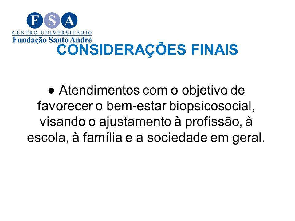 CONSIDERAÇÕES FINAIS Atendimentos com o objetivo de favorecer o bem-estar biopsicosocial, visando o ajustamento à profissão, à escola, à família e a s