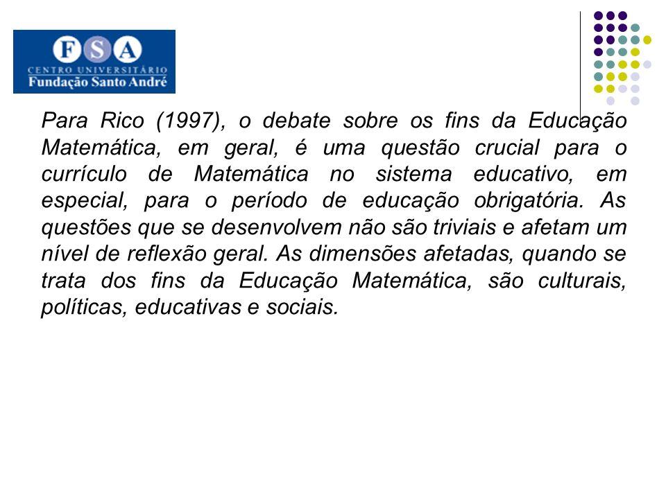 Para Rico (1997), o debate sobre os fins da Educação Matemática, em geral, é uma questão crucial para o currículo de Matemática no sistema educativo,