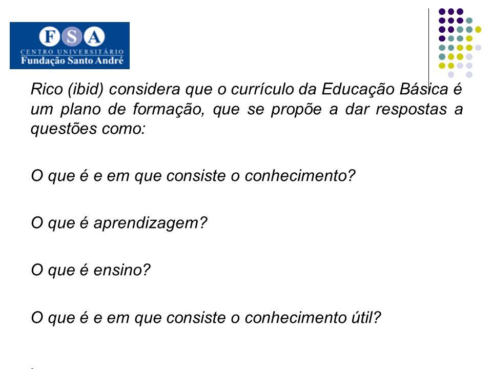 Rico (ibid) considera que o currículo da Educação Básica é um plano de formação, que se propõe a dar respostas a questões como: O que é e em que consi