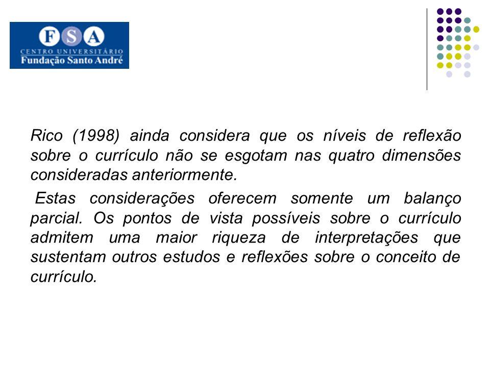 Rico (1998) ainda considera que os níveis de reflexão sobre o currículo não se esgotam nas quatro dimensões consideradas anteriormente. Estas consider