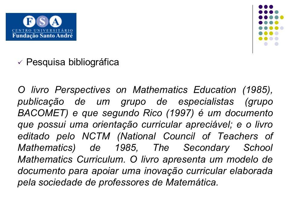 Pesquisa bibliográfica O livro Perspectives on Mathematics Education (1985), publicação de um grupo de especialistas (grupo BACOMET) e que segundo Ric