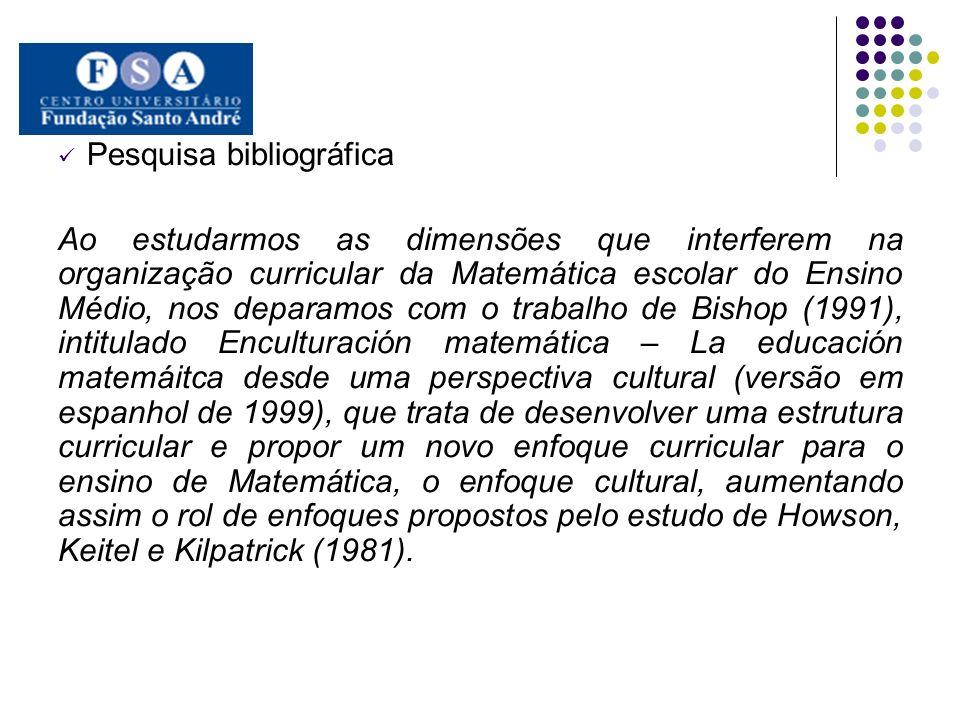 Pesquisa bibliográfica Ao estudarmos as dimensões que interferem na organização curricular da Matemática escolar do Ensino Médio, nos deparamos com o