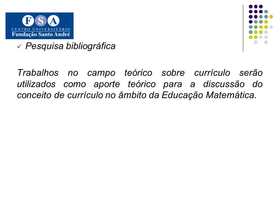 Pesquisa bibliográfica Trabalhos no campo teórico sobre currículo serão utilizados como aporte teórico para a discussão do conceito de currículo no âm
