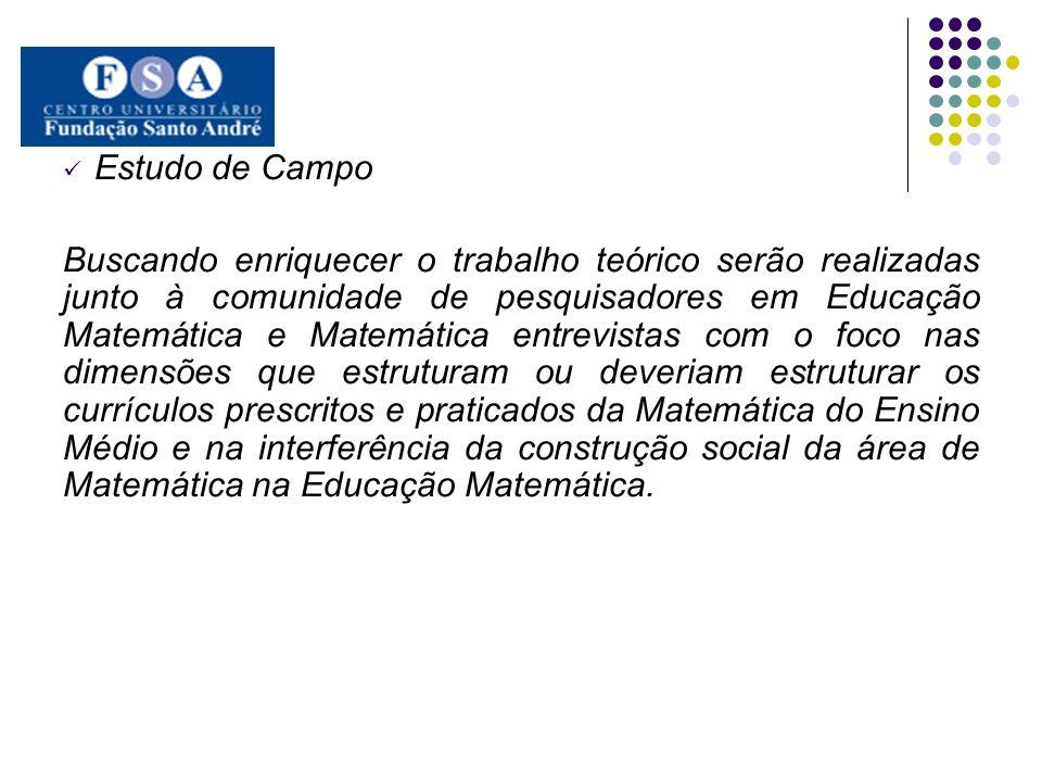 Estudo de Campo Buscando enriquecer o trabalho teórico serão realizadas junto à comunidade de pesquisadores em Educação Matemática e Matemática entrev