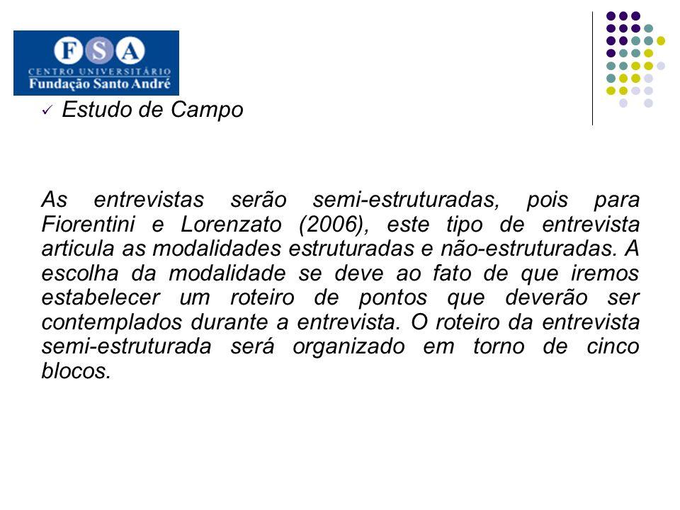 Estudo de Campo As entrevistas serão semi-estruturadas, pois para Fiorentini e Lorenzato (2006), este tipo de entrevista articula as modalidades estru
