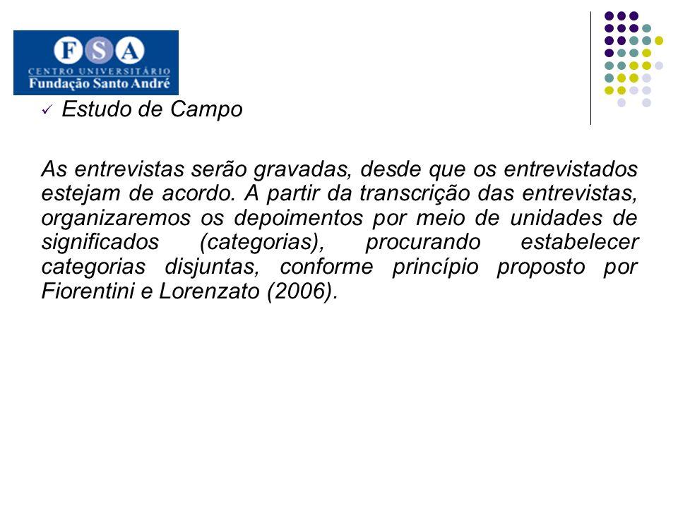 Estudo de Campo As entrevistas serão gravadas, desde que os entrevistados estejam de acordo. A partir da transcrição das entrevistas, organizaremos os