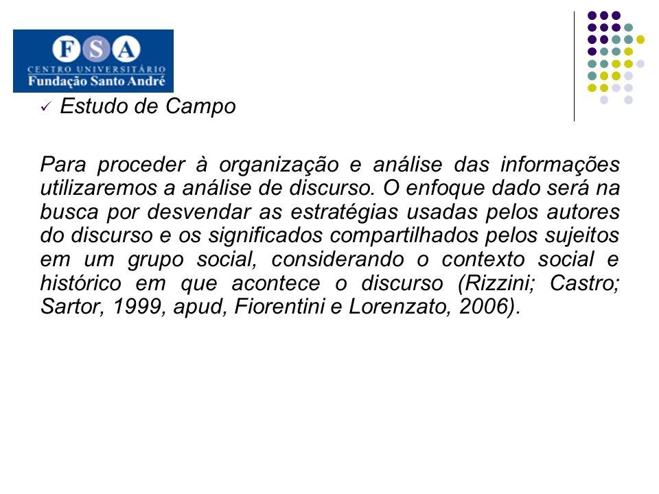 Estudo de Campo Para proceder à organização e análise das informações utilizaremos a análise de discurso. O enfoque dado será na busca por desvendar a