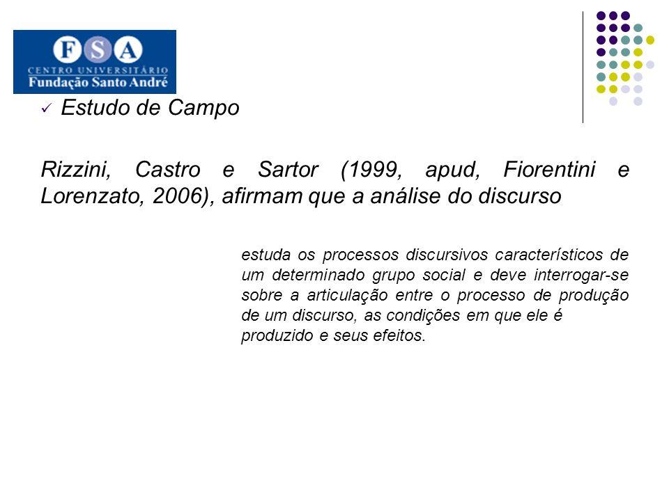 Estudo de Campo Rizzini, Castro e Sartor (1999, apud, Fiorentini e Lorenzato, 2006), afirmam que a análise do discurso estuda os processos discursivos