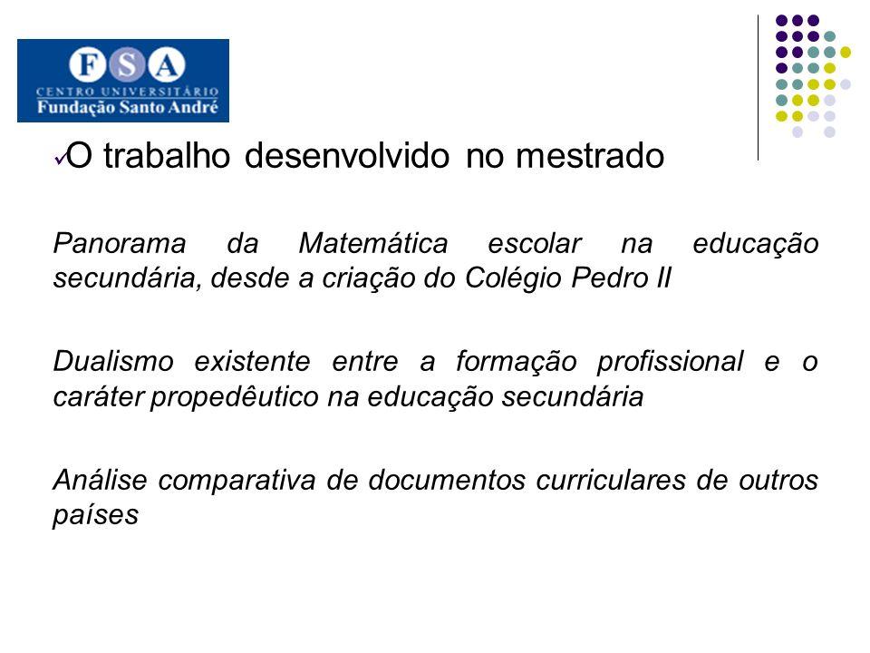 O trabalho desenvolvido no mestrado Panorama da Matemática escolar na educação secundária, desde a criação do Colégio Pedro II Dualismo existente entr
