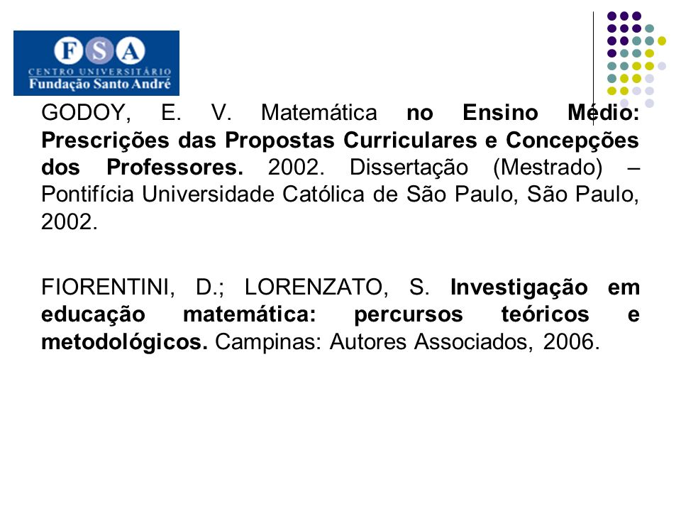 GODOY, E. V. Matemática no Ensino Médio: Prescrições das Propostas Curriculares e Concepções dos Professores. 2002. Dissertação (Mestrado) – Pontifíci