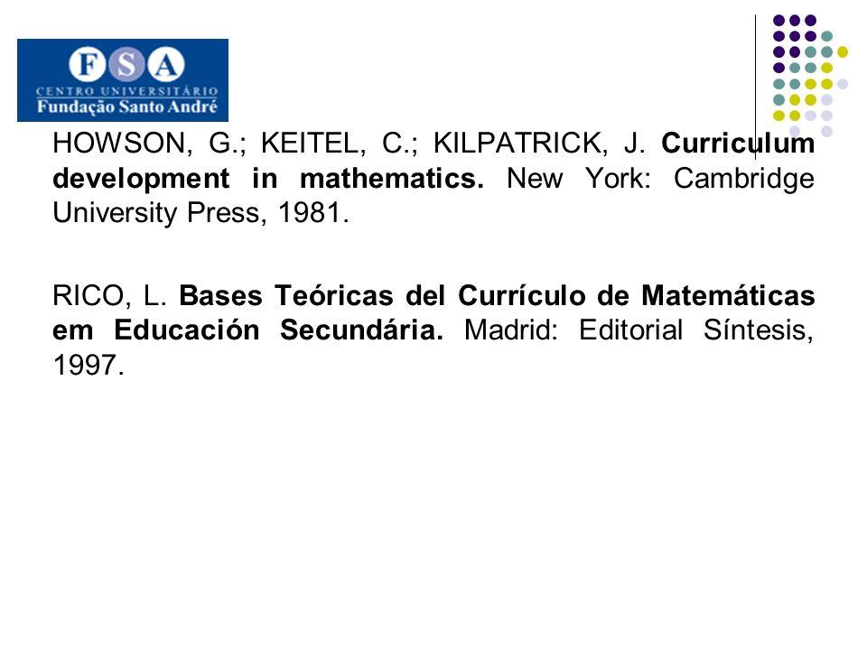 HOWSON, G.; KEITEL, C.; KILPATRICK, J. Curriculum development in mathematics. New York: Cambridge University Press, 1981. RICO, L. Bases Teóricas del