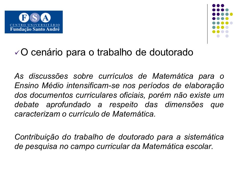 O cenário para o trabalho de doutorado As discussões sobre currículos de Matemática para o Ensino Médio intensificam-se nos períodos de elaboração dos