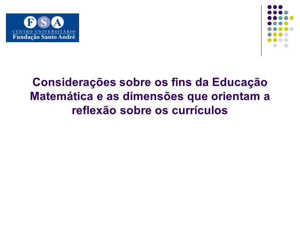 Considerações sobre os fins da Educação Matemática e as dimensões que orientam a reflexão sobre os currículos