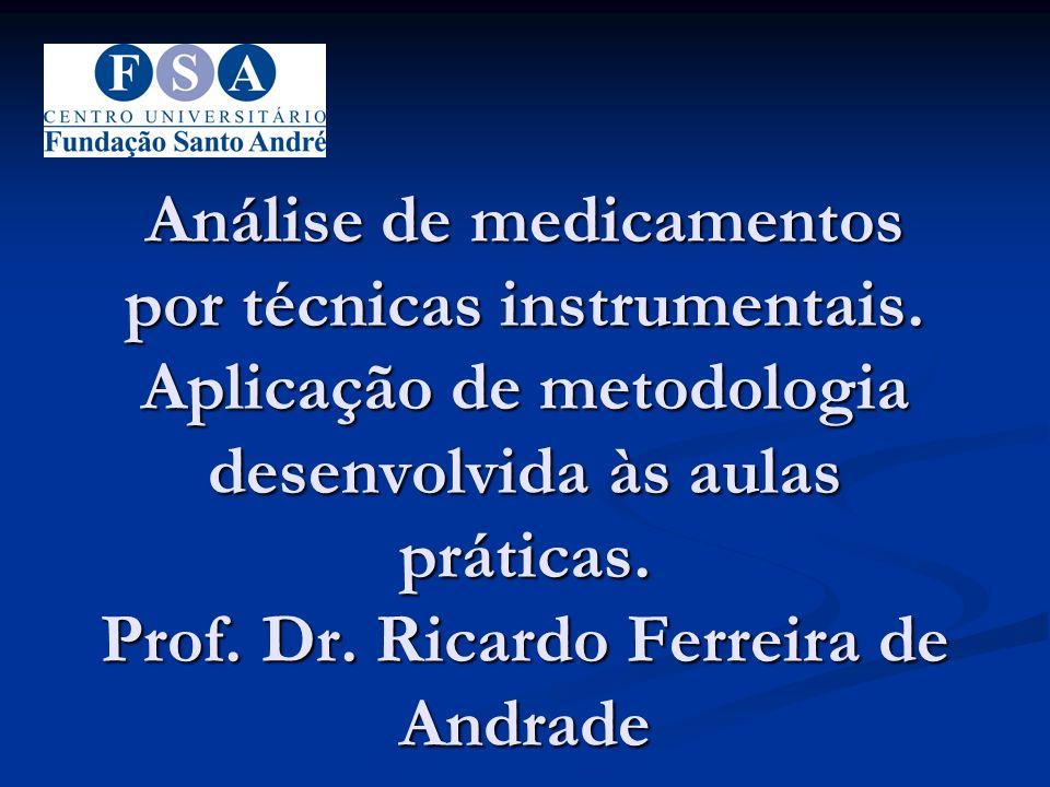 Análise de medicamentos por técnicas instrumentais. Aplicação de metodologia desenvolvida às aulas práticas. Prof. Dr. Ricardo Ferreira de Andrade