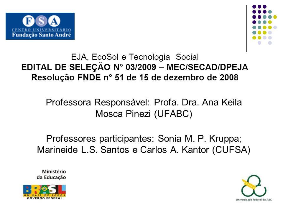 EJA, EcoSol e Tecnologia Social EDITAL DE SELEÇÃO N° 03/2009 – MEC/SECAD/DPEJA Resolução FNDE n° 51 de 15 de dezembro de 2008 Professora Responsável: