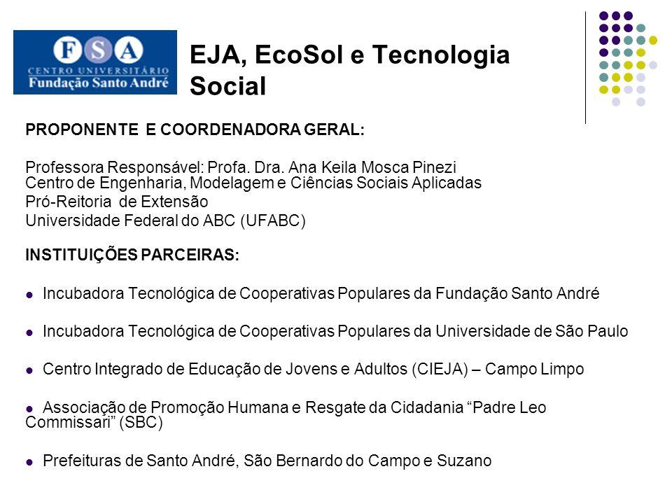EJA, EcoSol e Tecnologia Social Valor do projeto: R$ 799.676,41 Órgão financiador: SECAD/MEC/FNDE Período de execução: 22 meses (contados a partir da 1ª descentralização do recurso) Descentralização do recurso: 5% em 2009; 70% em 2010 e 25% em 2011