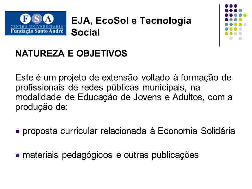 EJA, EcoSol e Tecnologia Social METAS META 1- Formar 50 Educadores, Diretores e Gestores em EJA e ECOSOL, e certificação em Curso de Especialização (451 horas, incluindo 12h em Seminários de Avaliação) desenvolvido em 18 meses.