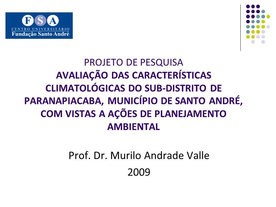 PROJETO DE PESQUISA AVALIAÇÃO DAS CARACTERÍSTICAS CLIMATOLÓGICAS DO SUB-DISTRITO DE PARANAPIACABA, MUNICÍPIO DE SANTO ANDRÉ, COM VISTAS A AÇÕES DE PLA