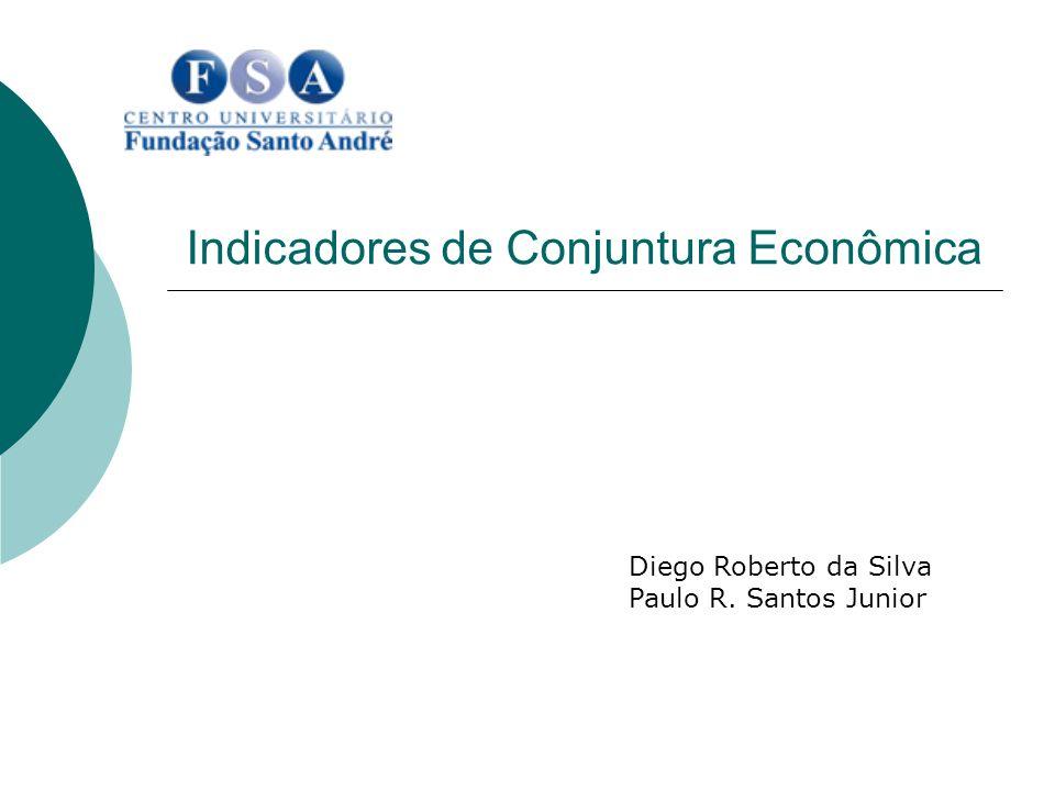Indicadores de Conjuntura Econômica Diego Roberto da Silva Paulo R. Santos Junior