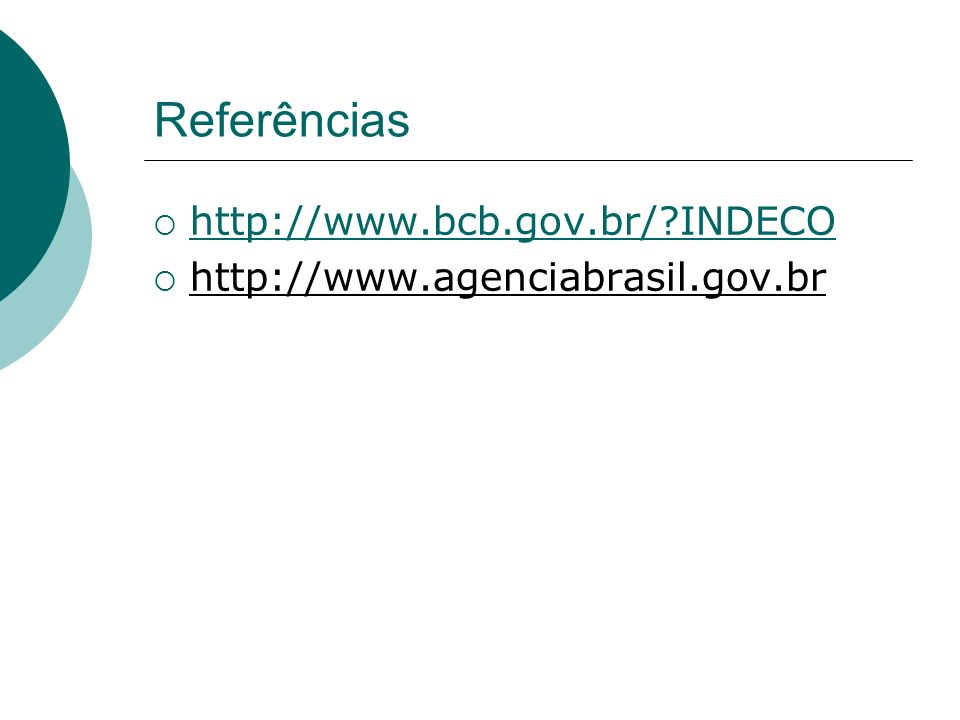 Referências http://www.bcb.gov.br/?INDECO http://www.agenciabrasil.gov.br