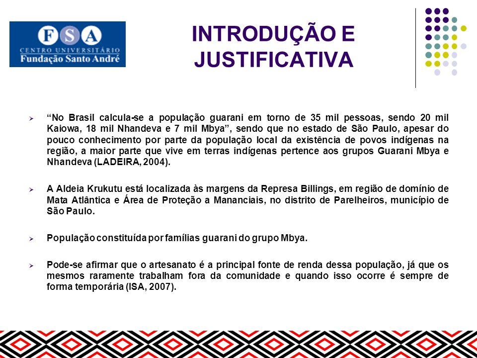 INTRODUÇÃO E JUSTIFICATIVA O artesanato guarani utiliza-se basicamente de recursos vegetais para seu desenvolvimento; A Aldeia Krukutu, por ser uma região rodeada por sítios, sofre com o desmatamento em seu entorno e dificuldades na preservação de seus recursos naturais.