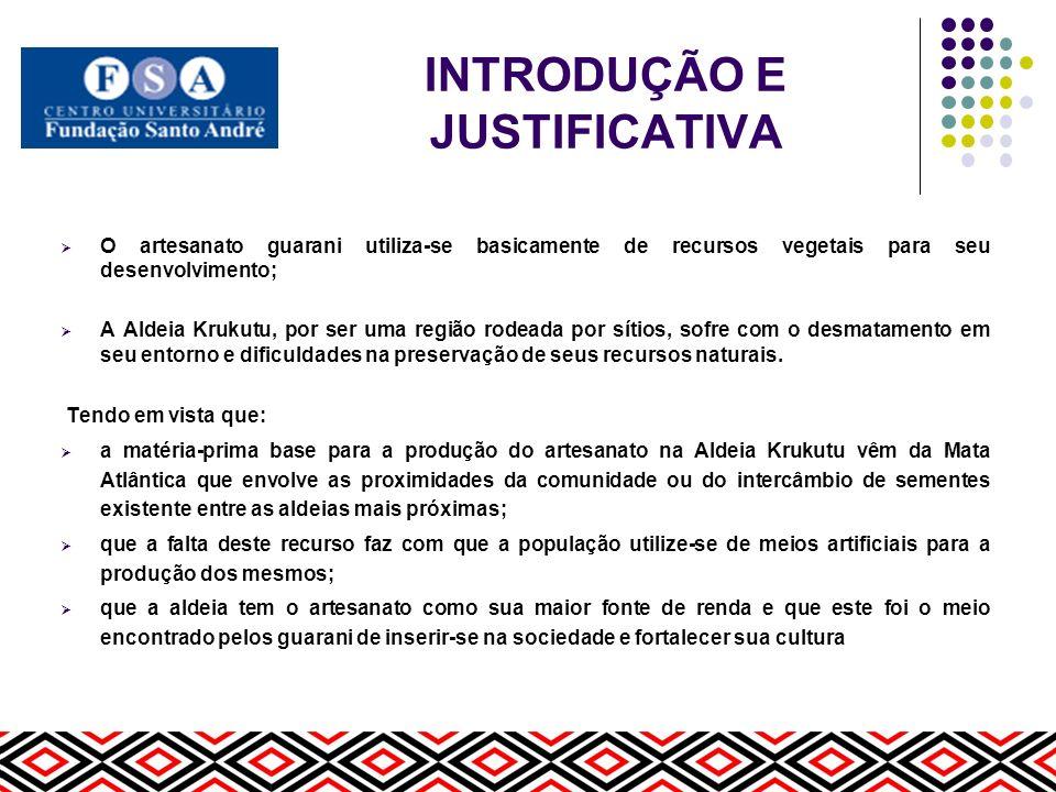 INTRODUÇÃO E JUSTIFICATIVA O artesanato guarani utiliza-se basicamente de recursos vegetais para seu desenvolvimento; A Aldeia Krukutu, por ser uma re