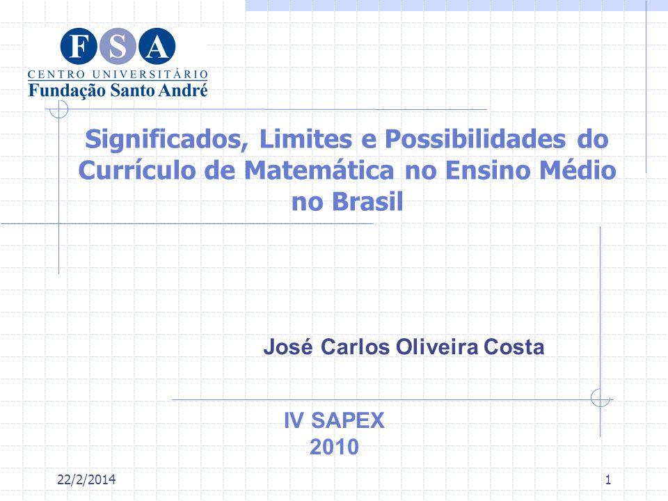 22/2/20141 Significados, Limites e Possibilidades do Currículo de Matemática no Ensino Médio no Brasil José Carlos Oliveira Costa IV SAPEX 2010