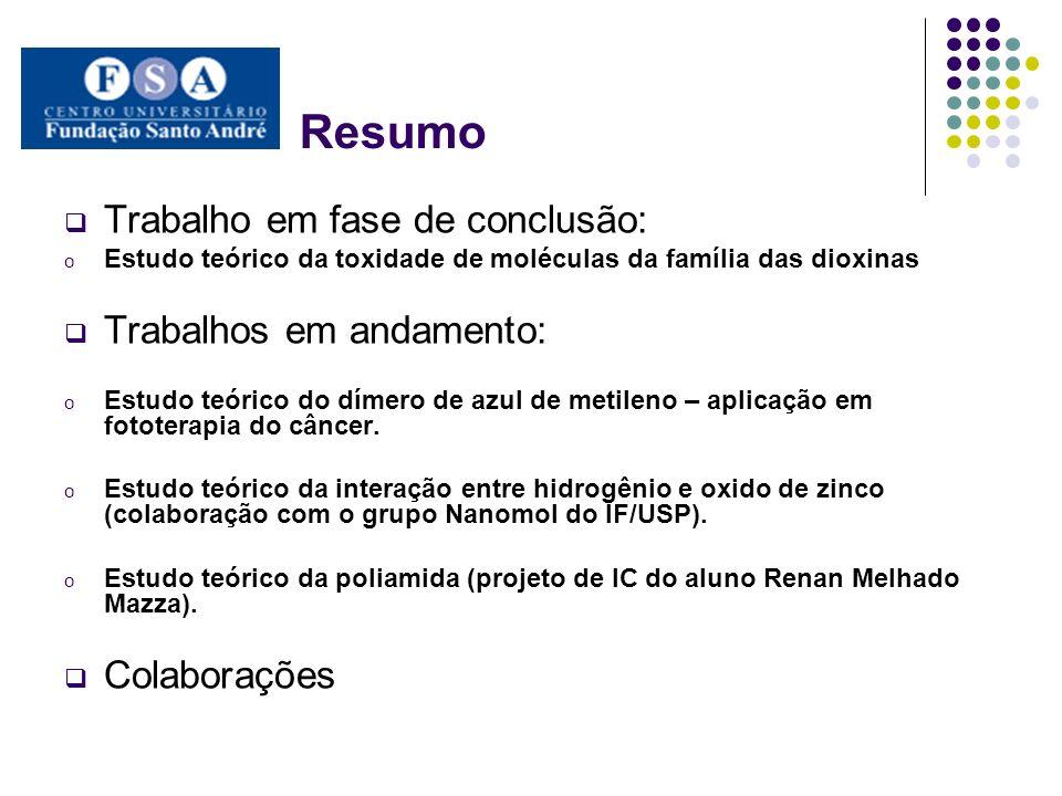 Resumo Trabalho em fase de conclusão: o Estudo teórico da toxidade de moléculas da família das dioxinas Trabalhos em andamento: o Estudo teórico do dí