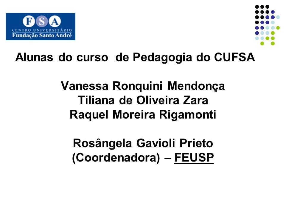 Alunas do curso de Pedagogia do CUFSA Vanessa Ronquini Mendonça Tiliana de Oliveira Zara Raquel Moreira Rigamonti Rosângela Gavioli Prieto (Coordenado