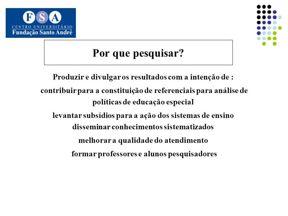 Por que pesquisar? Produzir e divulgar os resultados com a intenção de : contribuir para a constituição de referenciais para análise de políticas de e