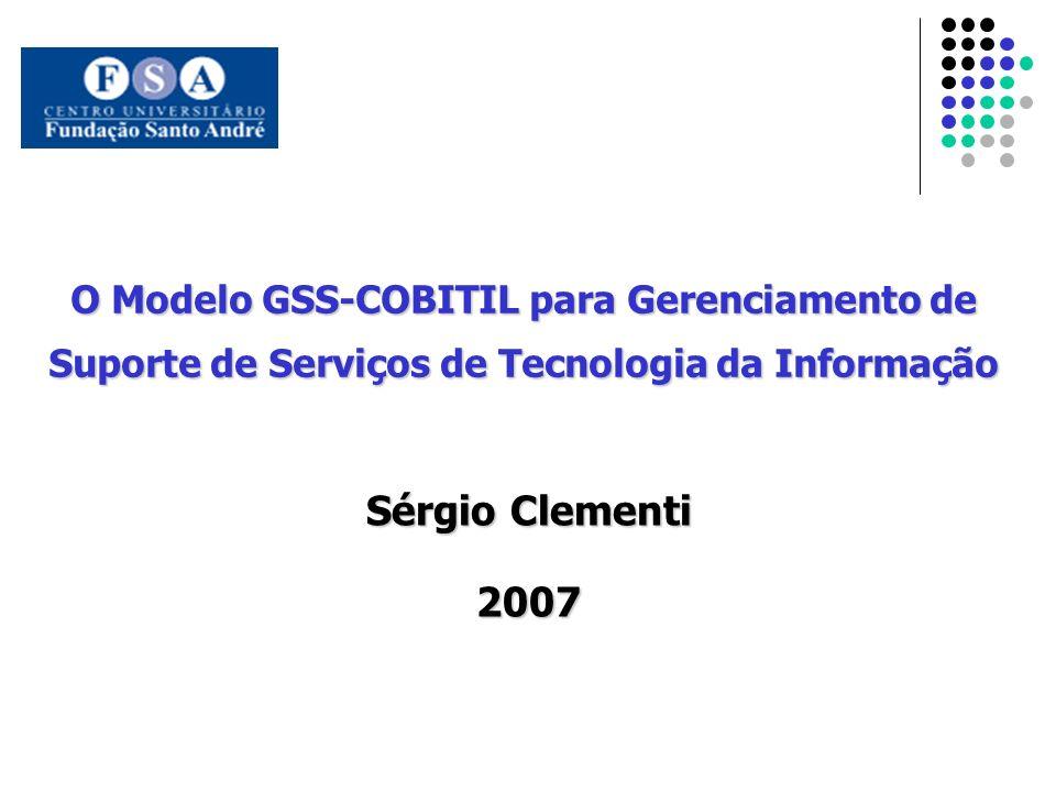 O Modelo GSS-COBITIL para Gerenciamento de Suporte de Serviços de Tecnologia da Informação Sérgio Clementi 2007